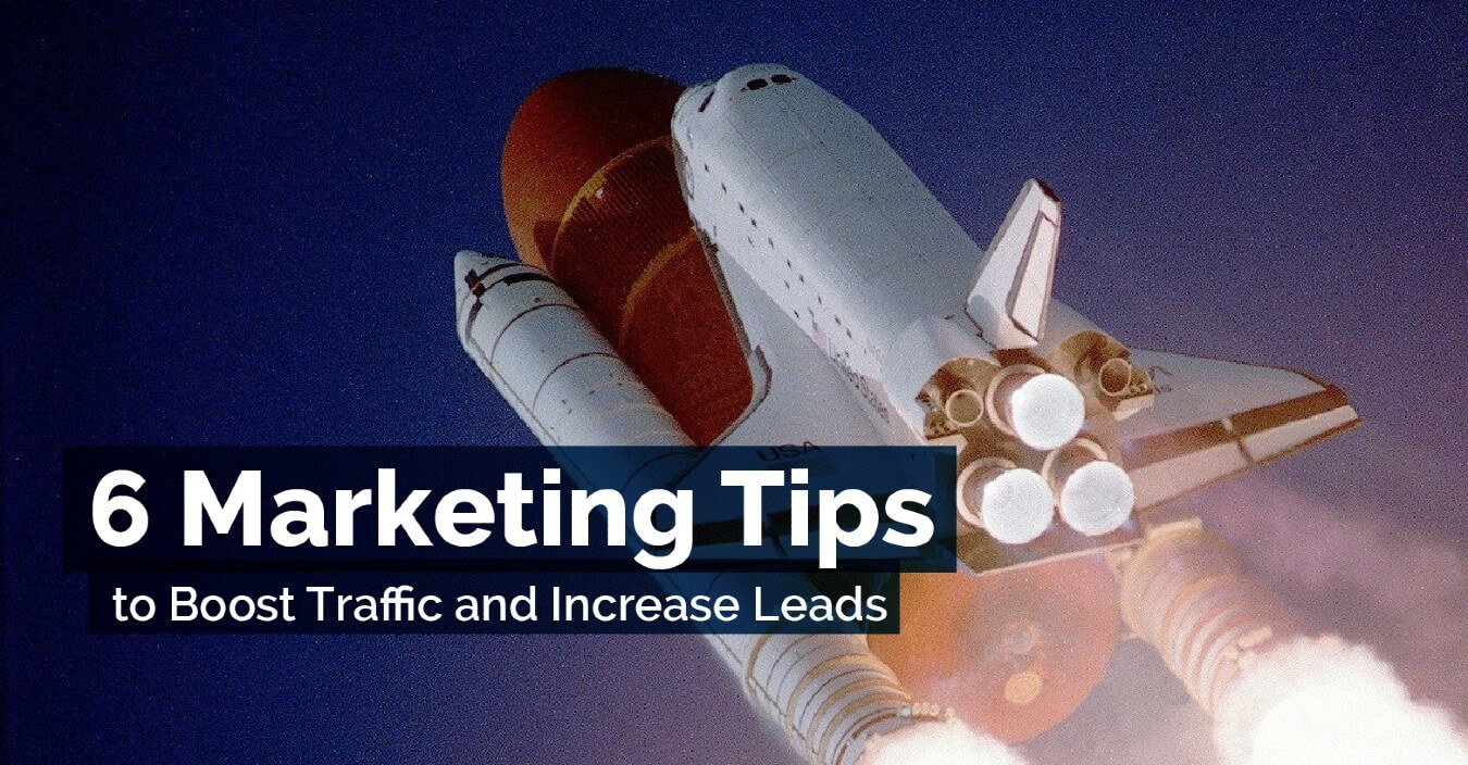 Main Image of 6 Marketing Tips to Boost Traffic and Increase Leads